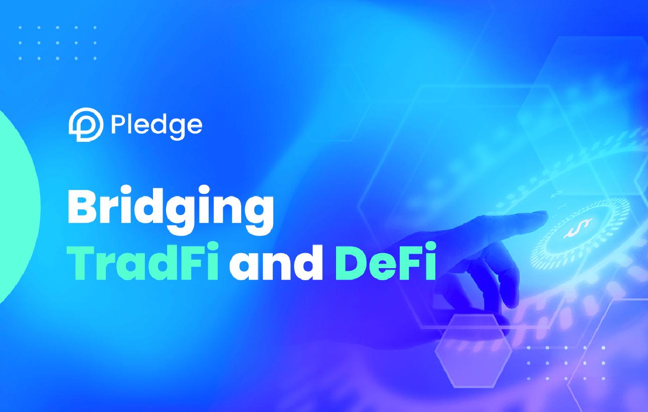 促进DeFi、CeFi融合的Pledge,或成为首个与上市企业合作的DeFi协议  第2张 促进DeFi、CeFi融合的Pledge,或成为首个与上市企业合作的DeFi协议 币圈信息